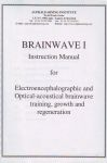 BRAINWAVE 1 : Instruction Manual For Electroencephalographic & Optical-Acoustical Brainwave Training