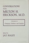 CONVERSATION WITH MILTON ERICKSON, M. D. VOL. 3 : Changing Children & Families