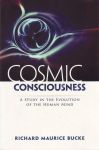 COSMIC CONSCIOUSNESS : A Study In The Evolution Of Human Mind