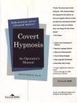 COVERT HYPNOSIS : An Operator's Manual For Influential Unconscious Communication In Selling, Business, Relationships & Hypnotherapy