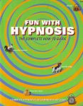 FUN WITH HYPNOSIS : The Complete How-To Guide
