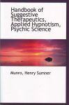 HANDBOOK OF SUGGESTIVE THERAPEUTICS, APPLIED HYPNOTISM, PSYCHIC SCIENCE