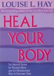 HEAL YOUR BODY : The Mental Causes For Physical Illness & The Metaphysical Way To Overcome Them