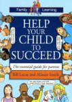 HELP YOUR CHILD TO SUCCEED : The Essential Guide For Parents