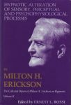 THE COLLECTED PAPERS OF MILTON H. ERICKSON ON HYPNOSIS VOL. 2 : Hypnotical Alteration Of Sensory, Perceptual Psychophysiological Processes