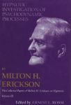 THE COLLECTED PAPERS OF MILTON H. ERICKSON ON HYPNOSIS VOL. 3 : Hypnotic Investigation Of Psychodynamic Process