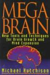 MEGA BRAIN : New Tools & Techniques For Brain Growth & Mind Expansion