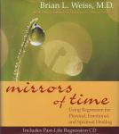 MIRRORS OF TIME : Using Regression For Physical, Emotional, & Spiritual Healing