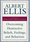OVERCOMING DESTRUCTIVE BELIEFS, FEELINGS, & BEHAVIORS : New Directions For Rational Emotive Bahavior Therapy
