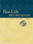 PAST LIFE REGRESSION : A Guide For Practitioners