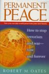 PERMANENT PEACE : How To Stop Terrorism & War - Now & Forever