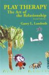 PLAY THERAPY : The Art Of The Relationship (Second Edition)