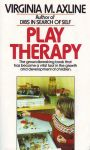 PLAY THERAPY : The Groundbreaking Book That Has Become A Vital Tool In The Growth & Development Of Children