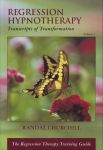 REGRESSION HYPNOTHERAPY : Transcripts Of Transformation (Vol. 1)