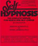SELF HYPNOSIS : The Complete Manual For Health & Self-Change (2nd Edition)