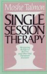 SINGLE SESSION THERAPY : Maximizing The Effect Of The First (And Often Only) Therapeutic Encounter