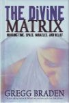THE DIVINE MATRIX : Bridging Time, Space, Miracles, & Belief