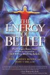 THE ENERGY OF BELIEF : Psychology's Power Tools To Focus Intention & Release Blocking Beliefs