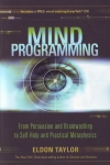MIND PROGRAMMING : From Persuasion & Brainwashing To Self-Help & Practical Metaphysics