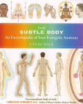 THE SUBTLE BODY : An Encyclopedia Of Your Energetic Anatomy