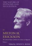 THE COLLECTED PAPERS OF MILTON H. ERICKSON ON HYPNOSIS VOL. 1 : The Nature Of Hypnosis & Suggestion