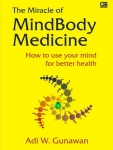 .The Miracle of MindBody Medicine : How to Use Your Mind for Better Health