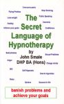 THE SECRET LANGUAGE OF HYPNOTHERAPY : How To Banish Problems & Achive Your Goals