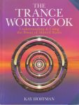 THE TRANCE WORKBOOK : Understanding & Using The Power Of Altered States