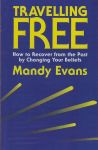 TRAVELLING FREE : How To Recover From The Past By Changing Your Beliefs