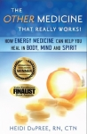 THE OTHER MEDICINE THAT REALLY WORKS!: How Energy Medicine can Help You Heal in Body, Mind and Spirit