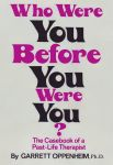 WHO WERE YOU BEFORE YOU WERE YOU: The Casebook Of A Past-Life Therapist