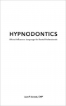 HYPNODONTICS: Ethical Influence, Language for Dental Professionals