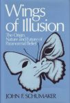 WINGS OF ILLUSION : The Origin, Nature & Future Of Paranormal Beliefs