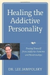 HEALING THE ADDICTIVE PERSONALITY : Freeing Yourself From Addictive Patterns & Relationship