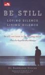 BE STILL : Loving Silence Living Silence