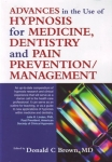 ADVANCES IN THE USE OF HYPNOSIS FOR MEDICINE, DENTISTRY, & PAIN PREVENTION / MANAGEMENT