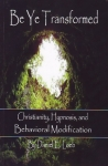 BE YE TRANSFORMED: Christianity, Hypnosis, & Behavioral Modification