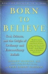 BORN TO BELIEVE: God, Science, & The Origin of Ordinary & Extraordinary Beliefs