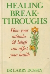 HEALING BREAKTHROUGHS : How Your Attitudes & Beliefs Can Affect Your Health