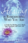 HEALING IS REMEMBERING WHO YOU ARE: A Guide for Healing Your Mind, Your Emotions, & Your Life