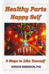 HEALTHY PARTS HAPPY SELF: 3 Steps to Like Yourself