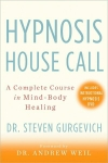 HYPNOSIS HOUSE CALL : A Complete Course In Mind-Body Healing