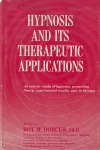 HYPNOSIS & ITS THERAPEUTIC APPLICATIONS: An Eclectic Study of Hypnosis, Presenting Theory, Experimental Results, Uses in Therapy