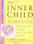 THE INNER CHILD WORKBOOK: What to do with your past when it just won't get away