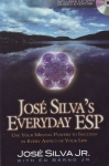 JOSE SILVA'S EVERYDAY ESP : Use Your Mental Powers To Succeed In Every Aspect Of Your Life