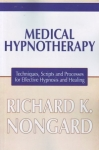 MEDICAL HYPNOTHERAPY Techniques, Scripts & Processes for Effective Hypnosis & Healing