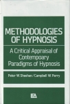 METHODOLOGIES of HYPNOSIS: A Critical Appraisal of Contempoary Paradigms of Hypnosis