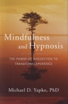 MINDFULNESS & HYPNOSIS: The Power of Suggestion to Transform Experience