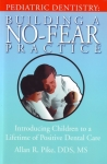 PEDIATRIC DENTISTRY: Building a No-Fear Practice