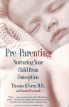 PRE-PARENTING : Nurturing Your Child From Conception